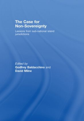 The Case for Non-Sovereignty: Lessons from Sub-National Island Jurisdictions (Hardback) book cover