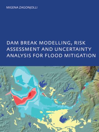 Dam Break Modelling, Risk Assessment and Uncertainty Analysis for Flood Mitigation: IHE-PhD Thesis, Unesco-IHE, Delft, The Netherlands, 1st Edition (Paperback) book cover