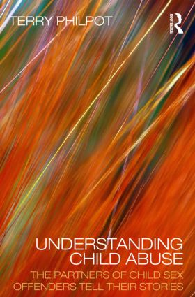 Understanding Child Abuse: The Partners of Child Sex Offenders Tell Their Stories (Paperback) book cover