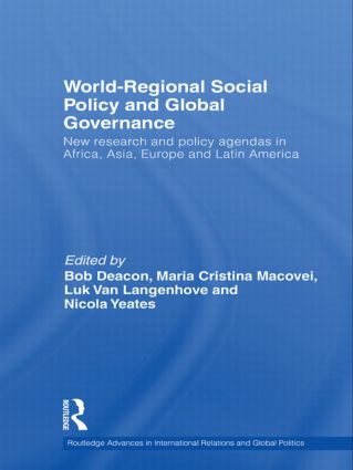 World-Regional Social Policy and Global Governance: New research and policy agendas in Africa, Asia, Europe and Latin America, 1st Edition (Hardback) book cover