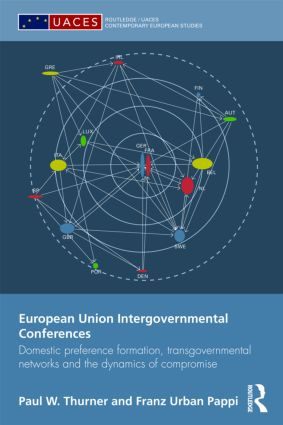European Union Intergovernmental Conferences: Domestic preference formation, transgovernmental networks and the dynamics of compromise book cover