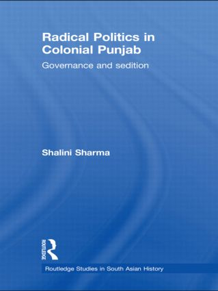 Radical Politics in Colonial Punjab: Governance and Sedition, 1st Edition (Hardback) book cover