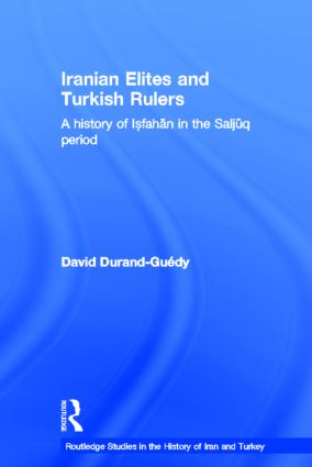 Iranian Elites and Turkish Rulers: A History of Isfahan in the Saljuq Period (Hardback) book cover