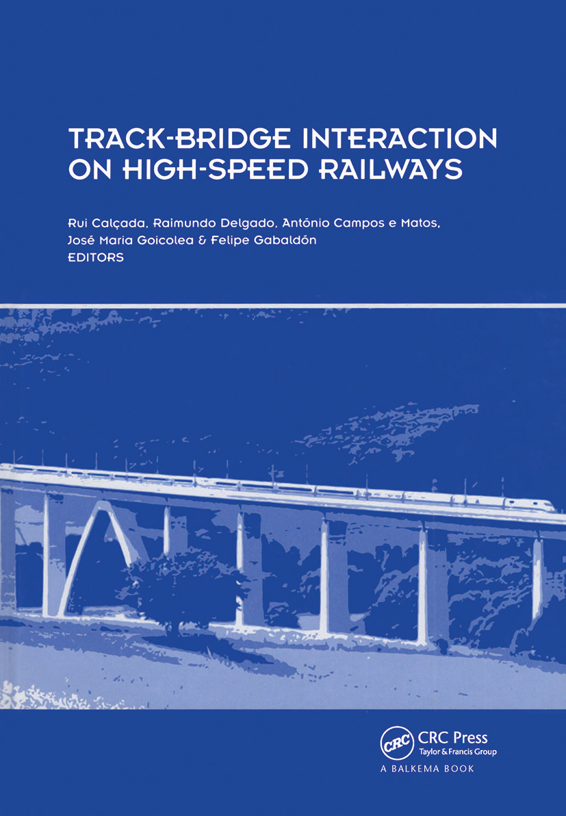 Track-Bridge Interaction on High-Speed Railways: Selected and revised papers from the Workshop on Track-Bridge Interaction on High-Speed Railways, Porto, Portugal, 15–16 October, 2007, 1st Edition (Hardback) book cover