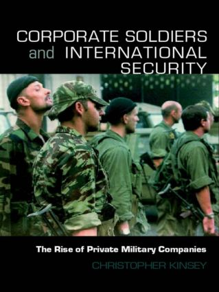 Corporate Soldiers and International Security: The Rise of Private Military Companies, 1st Edition (Paperback) book cover