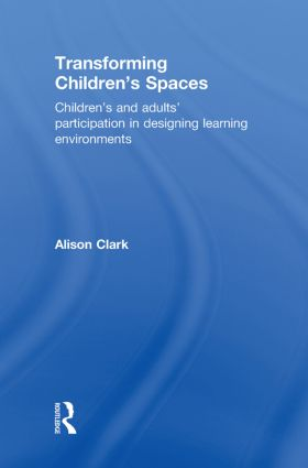 Transforming Children's Spaces: Children's and Adults' Participation in Designing Learning Environments book cover