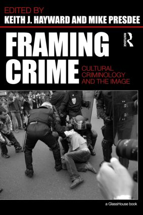 Framing Crime: Cultural Criminology and the Image (Paperback) book cover