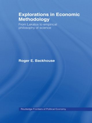 Explorations in Economic Methodology: From Lakatos to Empirical Philosophy of Science (Paperback) book cover