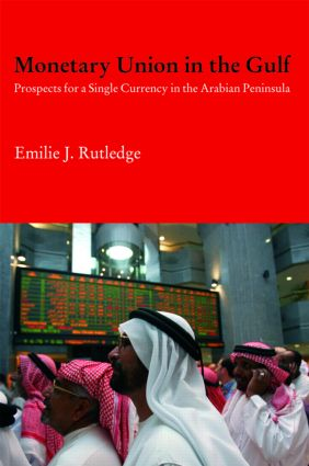 Monetary Union in the Gulf: Prospects for a Single Currency in the Arabian Peninsula, 1st Edition (Hardback) book cover