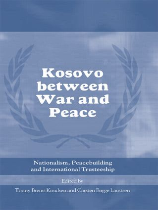 Kosovo between War and Peace: Nationalism, Peacebuilding and International Trusteeship book cover