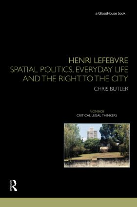 Henri Lefebvre: Spatial Politics, Everyday Life and the Right to the City (Hardback) book cover