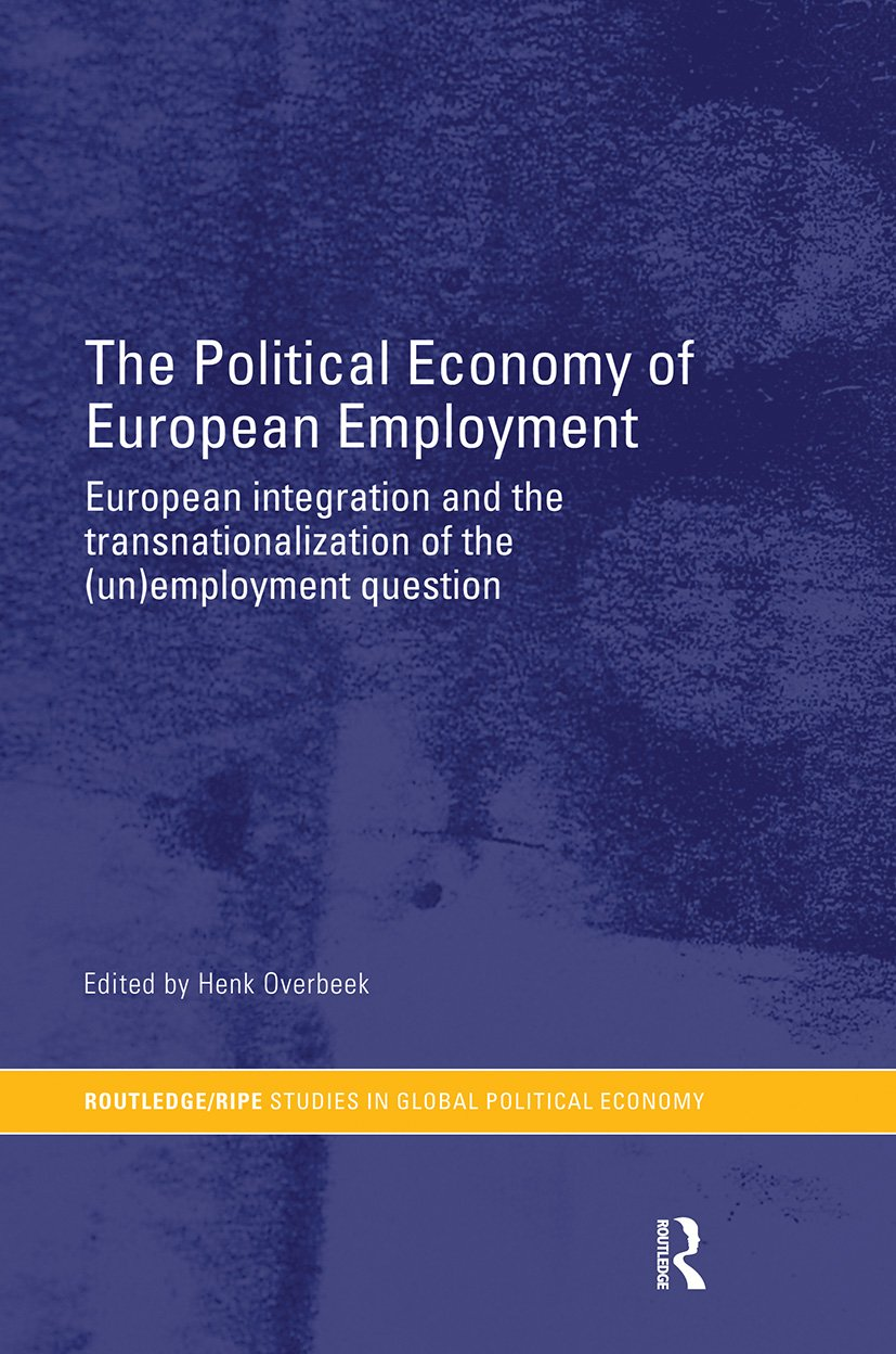 The Political Economy of European Employment: European Integration and the Transnationalization of the (Un)Employment Question, 1st Edition (Paperback) book cover