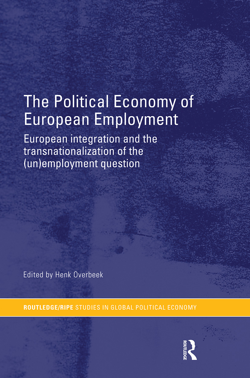 The Political Economy of European Employment: European Integration and the Transnationalization of the (Un)Employment Question (Paperback) book cover