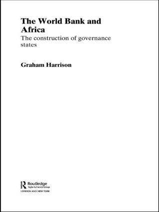 The World Bank and Africa: The Construction of Governance States, 1st Edition (Paperback) book cover