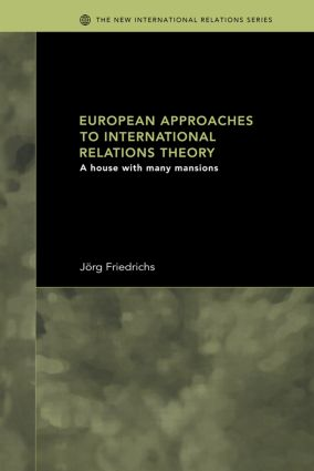 European Approaches to International Relations Theory: A House with Many Mansions, 1st Edition (Paperback) book cover