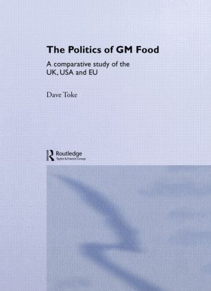 The Politics of GM Food: A Comparative Study of the UK, USA and EU, 1st Edition (Paperback) book cover