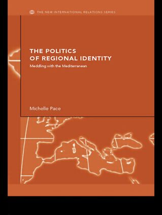 The Politics of Regional Identity: Meddling with the Mediterranean, 1st Edition (Paperback) book cover