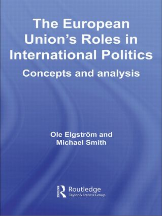 The European Union's Roles in International Politics: Concepts and Analysis, 1st Edition (Paperback) book cover