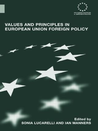 Values and Principles in European Union Foreign Policy: 1st Edition (Paperback) book cover