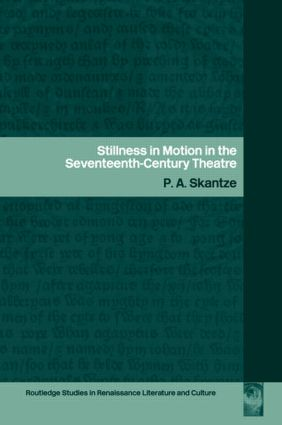 Stillness in Motion in the Seventeenth-Century Theatre: 1st Edition (Paperback) book cover