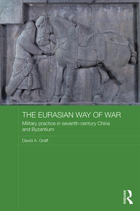 The Eurasian Way of War: Military Practice in Seventh-Century China and Byzantium (Hardback) book cover