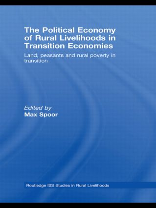 The Political Economy of Rural Livelihoods in Transition Economies: Land, Peasants and Rural Poverty in Transition, 1st Edition (Hardback) book cover