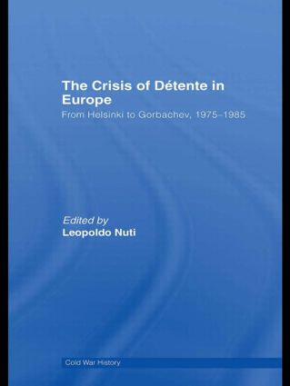 The Crisis of Détente in Europe: From Helsinki to Gorbachev 1975-1985 (Hardback) book cover