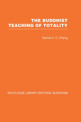 The Buddhist Teaching of Totality: The Philosophy of Hwa Yen Buddhism, 1st Edition (Hardback) book cover