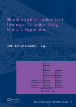 Structural Identification and Damage Detection using Genetic Algorithms: Structures and Infrastructures Book Series, Vol. 6, 1st Edition (Hardback) book cover
