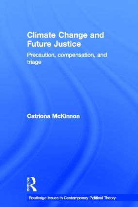 Climate Change and Future Justice: Precaution, Compensation and Triage book cover