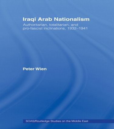 Iraqi Arab Nationalism: Authoritarian, Totalitarian and Pro-Fascist Inclinations, 1932–1941, 1st Edition (Paperback) book cover