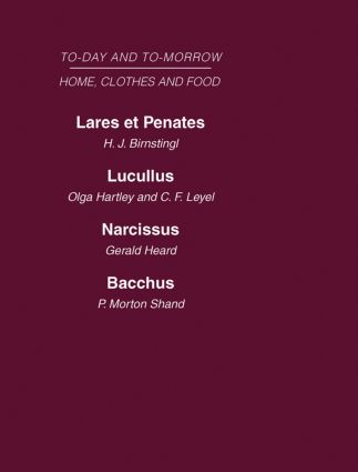 Today and Tomorrow Volume 5 Home, Clothes and Food: Laret et Penates or the Home of the Future Lucullus the Food of the Future Narcissus an Anatomy of Clothes Bacchus, or Wine To-day and To-morrow, 1st Edition (Hardback) book cover