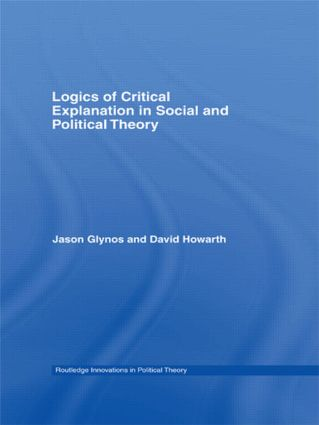 Logics of Critical Explanation in Social and Political Theory: 1st Edition (Paperback) book cover
