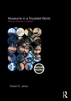 Museums in a Troubled World: Renewal, Irrelevance or Collapse? book cover