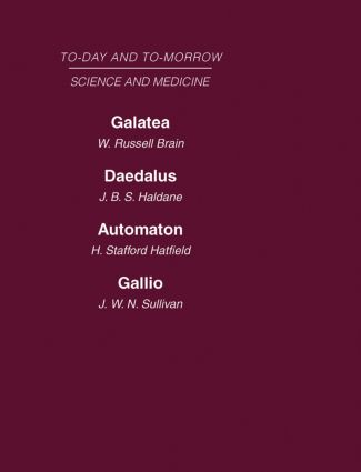 Today and Tomorrow Volume 8 Science and Medicine: Galatea, or the Future of Darwinism Daedalus, or Science & the Future Automaton, or the Future of Mechanical Man Gallio, or the Tyranny of Science, 1st Edition (Hardback) book cover