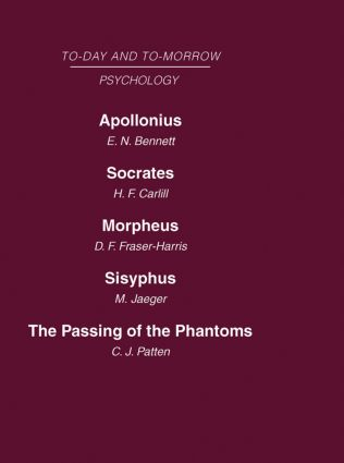 Today and Tomorrow Volume 11 Psychology: Apollonius, or the Future of Psychical Research Socrates, or the Emancipation of Mankind Morpheus, or the Future of Sleep Sisyphus, or the Limits of Psychology The Passing of Phantoms (Hardback) book cover