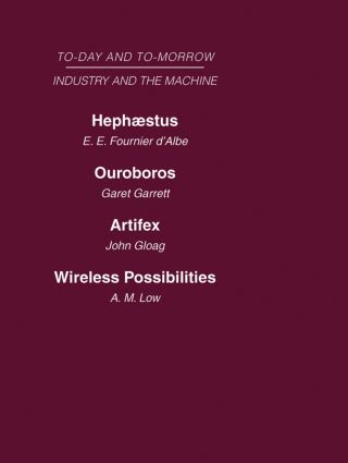 Today and Tomorrow Volume 12 Industry and the Machine: Hephaestus or the Soul of the Machine Ouroboros, or the Mechanical Extension of Mankind Artifex, or the Future of Craftsmanship Wireless Possibilities (Hardback) book cover