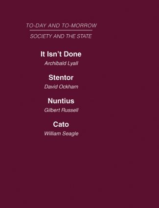 Today and Tomorrow Volume 15 Society & the State: It Isn't Done: Taboos Among the British Islanders Stentor or the Press of Today and Tomorrow Nuntius or the Future of Advertising Cato or the Future of Censorship (Hardback) book cover