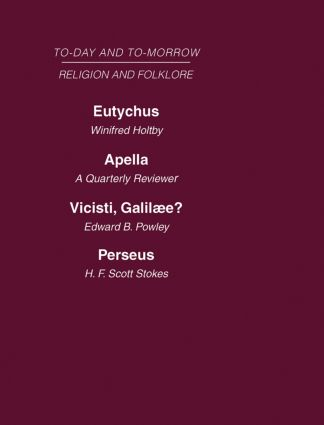 Today and Tomorrow Volume 17 Religion and Folklore: Eutychus, or the Future of the Pulpit Apella or the Future of the Jews Vicisti, Galilaee? Perseus, of Dragons (Hardback) book cover