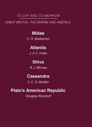 Today and Tomorrow Volume 19 Great Britain, The Empire and America: Midas or the United States and the Future Atlantis Shiva or the Future of India Cassandra or the Future of the British Empire Plato's American Republic (Hardback) book cover