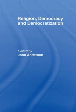 Religion, Democracy and Democratization: 1st Edition (Paperback) book cover