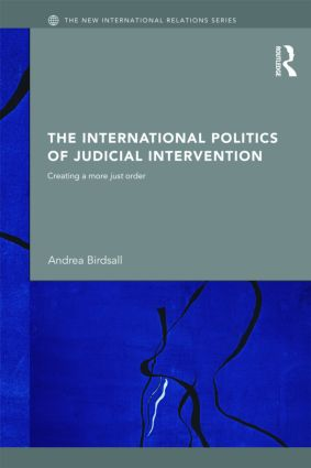 The International Politics of Judicial Intervention: Creating a more just order, 1st Edition (Hardback) book cover