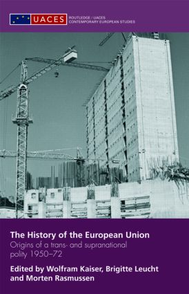 The History of the European Union: Origins of a Trans- and Supranational Polity 1950-72 book cover