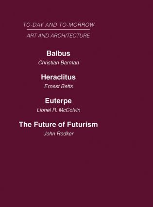 Today and Tomorrow Volume 23 Art and Architecture: Balbus or the Future of Architecture Heraclitus or the future of Films Euterpe or the Future of Art The Future of Futurism book cover
