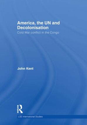America, the UN and Decolonisation: Cold War Conflict in the Congo (Hardback) book cover