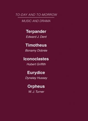 Today and Tomorrow Volume 24 Music and Drama: Terpander or Music and the Future Timotheus: the Future of the Theatre Iconoclastes or the Future of Shakespeare Eurydice or the Nature of Opera Orpheus or the Music of the Future (Hardback) book cover