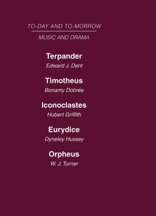 Today and Tomorrow Volume 24 Music and Drama: Terpander or Music and the Future Timotheus: the Future of the Theatre Iconoclastes or the Future of Shakespeare Eurydice or the Nature of Opera Orpheus or the Music of the Future book cover