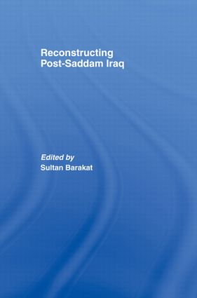 Reconstructing Post-Saddam Iraq: 1st Edition (Paperback) book cover