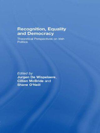 Recognition, Equality and Democracy: Theoretical Perspectives on Irish Politics book cover
