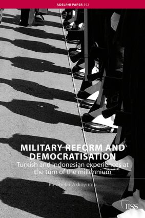 Military Reform and Democratisation: Turkish and Indonesian Experiences at the Turn of the Millennium, 1st Edition (Paperback) book cover